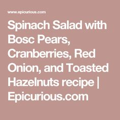 bosc pears cranberries red onion and toasted hazelnuts spinach salad ...