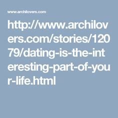 http://www.archilovers.com/stories/12079/dating-is-the-interesting-part-of-your-life.html