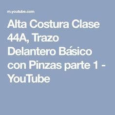 Alta Costura Clase 44A, Trazo Delantero Básico con Pinzas parte 1 - YouTube