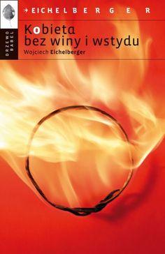 Kobieta bez winy i wstydu -   Eichelberger Wojciech , tylko w empik.com: 30,49 zł. Przeczytaj recenzję Kobieta bez winy i wstydu. Zamów dostawę do dowolnego salonu i zapłać przy odbiorze!