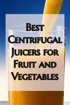 Best Centrifugal Juicers for Fruit and Vegetables http://juicerblendercenter.com