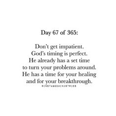 God's timing is perfect. He already has a set time to turn your problems around. He has a set time for your healing and for your breakthrough. Faith Quotes, Bible Quotes, Bible Verses, Me Quotes, Scriptures, Quotes About God, Quotes To Live By, 365days, Gods Timing