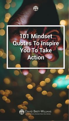 Some of these 101 mindset quotes have changed the world and they may even change your thinking as well. Mindset is the pivotal and crucial step when it comes to achieving success.  We all know we need to be persistent and to always keep moving forward.