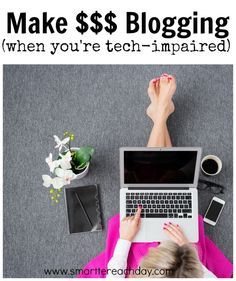 HOW TO MAKE MONEY BLOGGING WHEN YOU KNOW NOTHING ABOUT TECHNOLOGY - One Blogger's Step By Step