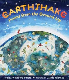 Earthshake Poems from the Ground Up By Lisa Westberg Peters Illustrated by Cathie Felstead Poetry Books For Kids, Kid Books, Clever School, Children's Book Awards, Similes And Metaphors, University Of Calgary, Earth And Space Science, Poetry Month, 4th Grade Reading