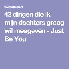 43 dingen die ik mijn dochters graag wil meegeven - Just Be You