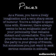 Yup...even though I don't believe in this stuff, almost all the things I've seen about Pisces is almost exactly like me...