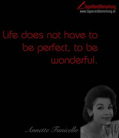 Life does not have to be perfect, to be wonderful. - TagesRandBemerkung