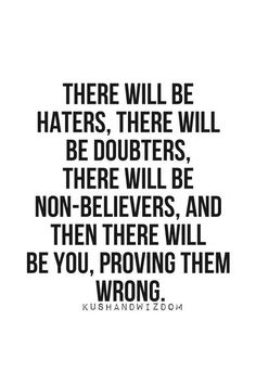 Motivation to succeed! Prove em all wrong! Now Quotes, Life Quotes Love, Great Quotes, Quotes To Live By, Motivational Quotes, Inspirational Quotes, Funky Quotes, True Quotes, Boss Up Quotes