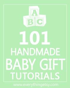 http://www.everythingetsy.com/2012/03/101-handmade-baby-gift-tutorials/