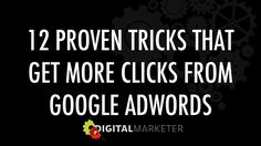 12 Proven Tricks That Get More Clicks From Google AdWords by Digital Marketer via slideshare
