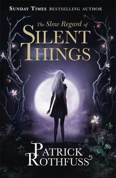 The Slow Regard of Silent Things (The Kingkiller Chronicle): Patrick Rothfuss: Paperback: 176 pages Publisher: Gollancz (November 19, 2015)