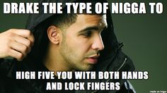 Drake the type of nigga to... - Imgur