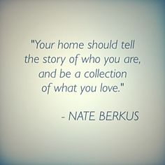 Your home should tell the story of who you are, and be a collection of what you love. Nate Berkus, Quotes, Inspiration, Collection, Home, Quotations, Biblical Inspiration, Ad Home, Homes