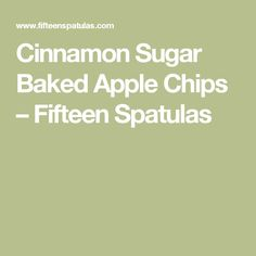 Cinnamon Sugar Baked Apple Chips – Fifteen Spatulas