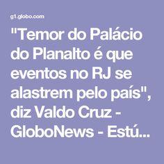 """""""Temor do Palácio do Planalto é que eventos no RJ se alastrem pelo país"""", diz Valdo Cruz - GloboNews - Estúdio i - Catálogo de Vídeos"""