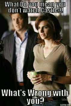 seriously! you have to watch Castle it is mandatory like going to school