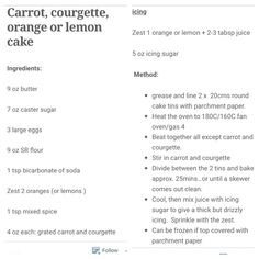 Carrot courgette and lemon/orange cake I creamed the butter and sugar first (I actually used dairy free spread) and then added the eggs with a Little flour in a more traditional method than they say. It also took just over 30 mins to cook.