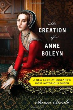 The Creation of Anne Boleyn: A New Look at England's Most Notorious Queen by Susan Bordo,http://www.amazon.com/dp/0547328184/ref=cm_sw_r_pi_dp_-Aycsb1CJC9VSYKK