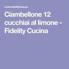 Ciambellone 12 cucchiai al limone - Fidelity Cucina