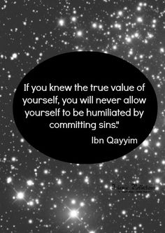 Ibn Qayyim: If you knew the true value of yourself, you would never humiliate yourself by committing sins.