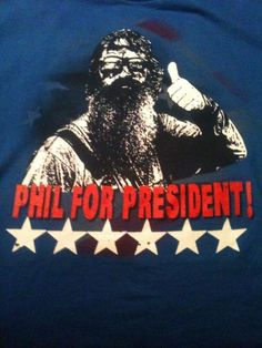 Phil Robertson President 2016   OR   HOW ABOUT A TRADE FOR WHAT WE HAVE NOW