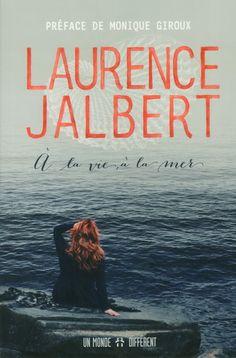 À la vie, à la mer - LAURENCE JALBERT #renaudbray #livre #book #biographie