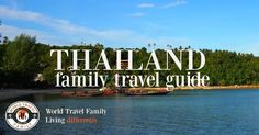 Everything about travelling in Thailand, for families who love to explore.