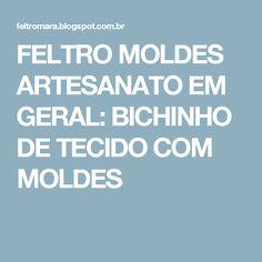FELTRO MOLDES ARTESANATO EM GERAL: BICHINHO DE TECIDO COM MOLDES