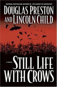 Still Life with Crows By: Douglas Preston and Lincoln Child