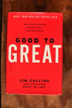 Good to Great by Jim Collins. Recommended by Steve Long