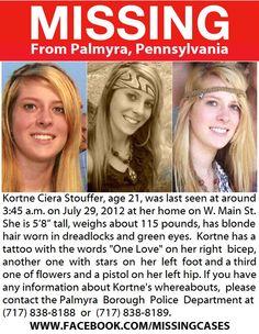 Missing From Palmyra, Pennsylvania Since July 29, 2012 Please Help Find Kortne Stouffer $34,000 Reward.