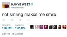 I got NOT SMILING MAKES ME SMILE! Which Kanye West Tweet Are You?