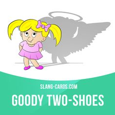 """Goody two-shoes"" is a person who always does everything right and follows the rules. Example: Ann is such a goody two-shoes - she told our teacher that we forgot to hand in our homework!"