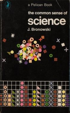 Awesome cover! The Common Sense of Science - J. Bronowski, 1968, cover design by Bruce Robertson