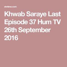 Khwab Saraye Last Episode 37 Hum TV 26th September 2016