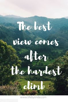 The best view comes after the hardest climb. | Life by Linda | Travel Quotes | Travel Blogger |
