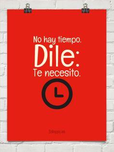 No hay tiempo. dile: te necesito. #147021