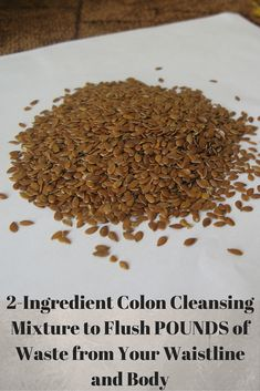 2-Ingredient Colon Cleansing Mixture to Flush POUNDS of Waste from Your Waistline and Body Read more at: http://www.alltraditionalherbs.com/2-ingredient-colon-cleansing-mixture-to-flush-pounds-of-waste-from-your-waistline-and-body/