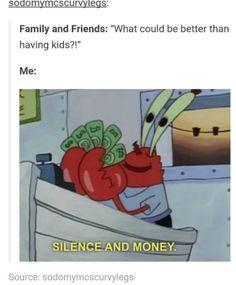 Hahaha so true!!! I like my peace and quiet and my cash
