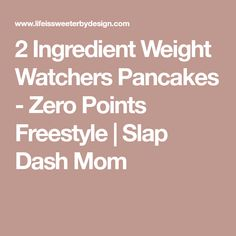 2 Ingredient Weight Watchers Pancakes - Zero Points Freestyle | Slap Dash Mom