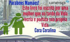 Parabéns Mamães!  Este livro foi escrito por uma mulher que no tarde da Vida recria e poetiza sua própria Vida. Cora Coralina