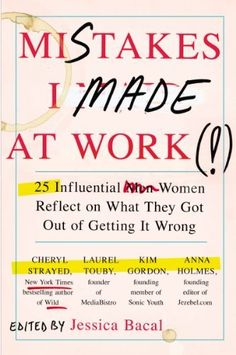 Mistakes I Made at Work: 25 Influential Women Reflect on What They Got Out of Getting It Wrong by Jessica Bacal, http://www.amazon.com/dp/B00FX7LUUO/ref=cm_sw_r_pi_dp_6qx6sb1KP284K