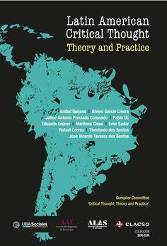 Latin American Critical Thought. Theory and Practice. #PensamientoCritico  #Sociologia #BuenVivir #RelacionesInternacionales #Colonialidad #Cultura #Democracia #Globalizacion #Izquierda #CriticalThinking #Sociology #Culture #Democracy #Left  #AmericaLatina