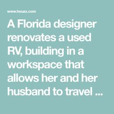A Florida designer renovates a used RV, building in a workspace that allows her and her husband to travel half the year