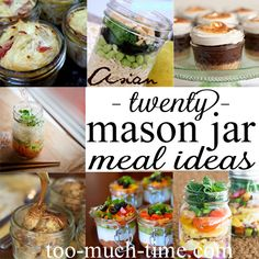 twenty mason jar meals for breakfast, lunch, dinner, dessert, and appetizers!