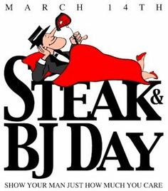 Happy National Steak and Blow Job Day - The Vital Voice March 14 Steak, Your Man, My Man, Man Vs, Steak And Blow, Happy March, March 14th, Today March, March 2014
