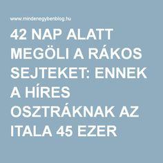 42 NAP ALATT MEGÖLI A RÁKOS SEJTEKET: ENNEK A HÍRES OSZTRÁKNAK AZ ITALA 45 EZER EMBERT GYÓGYÍTOTT MEG - MindenegybenBlog
