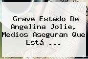 http://tecnoautos.com/wp-content/uploads/imagenes/tendencias/thumbs/grave-estado-de-angelina-jolie-medios-aseguran-que-esta.jpg Angelina Jolie. Grave estado de Angelina Jolie, medios aseguran que está ..., Enlaces, Imágenes, Videos y Tweets - http://tecnoautos.com/actualidad/angelina-jolie-grave-estado-de-angelina-jolie-medios-aseguran-que-esta/
