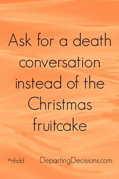 National Healthcare Decision Day - As for a death conversation instead of the Christmas fruitcake. #nhdd